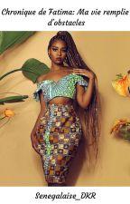 Chronique de Fatima: Ma vie remplie d'obstacles by Senegalaise_DKR