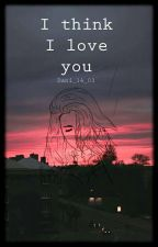 I Think I Love You (part 1) by Dani_14_03