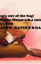 cats out of the bag (a merome lemon smut for sonadow_hater51's B-DAY!) by bravederpmerkipler