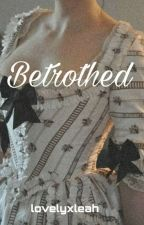 Betrothed by lovelyxleah