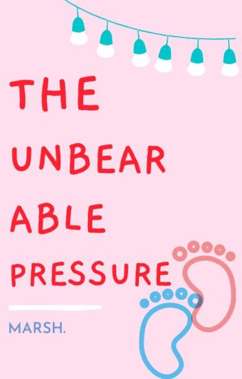 The Unbearable Pressure