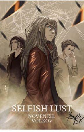 SELFISH LUST by Vnoveneil