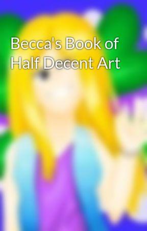 Becca's Book of Half Decent Art by becca4leafclover