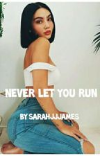 Never Let You Run  by SarahJJames