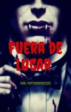 FUERA DE LUGAR by FatySanchez468
