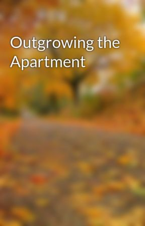 Outgrowing the Apartment by PB2271
