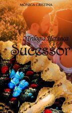 Trilogia Herança - Sucessor(Disponível até 15/05) by MnicaCristina140