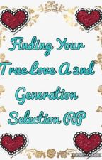 Finding Your True Love A 2nd Generation Selection RP (THE END) by BeckyMerari1808