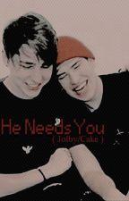 He Needs You ( Jolby/Cake ) by bonmonkey