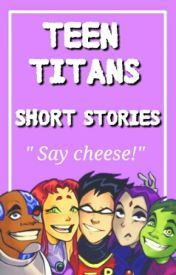 Teen Titans  [Short Stories] by heyitsmary24