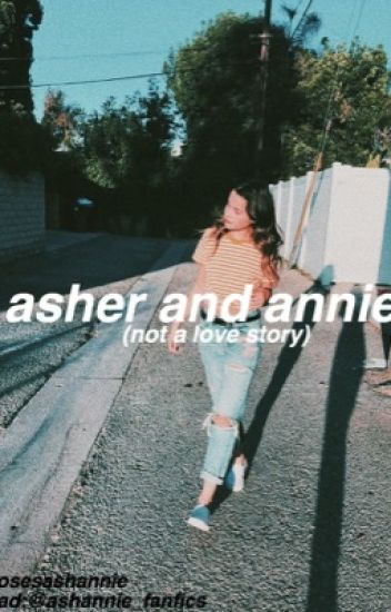 34c45ca96 asher and annie (not a love story) - ig: @rosesashannie - Wattpad