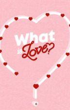 What Is Love? ✅ by Kazuken17
