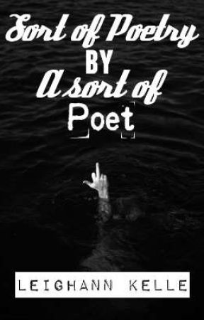 Sort Of Poetry By A Sort Of Poet by LeiKelle