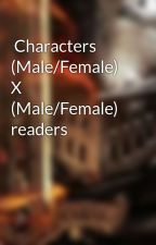 Characters (Male/Female) X (Male/Female) readers by XxCyberBlazexX