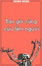 [BH.KX] Bao giờ cũng cứu lầm người | Ngung Ngung by hynghien