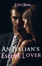 An Italian's Escort Lover (IRS Book 2) by MedievalTomboy