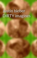 Justin bieber  DIRTY imagines by taviyawoods12