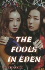 The Fools in Eden(Hiatus) by TokkiBaechu