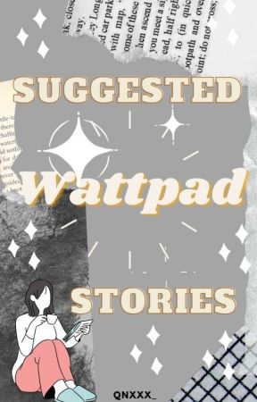 Suggested Wattpad Stories by Qnxxx_