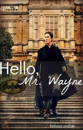 Hello, Mr. Wayne. (Batman Fan Fiction) [COMPLETED]