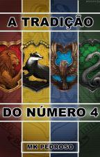 A TRADIÇÃO DO NÚMERO 4 (Harry Potter) >Finalizada< by MKARALHA