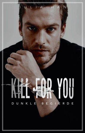 KILL FOR YOU - Dunkle Begierde by Julia_HAN
