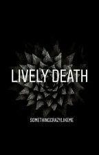 Lively Death by SomethingCrazyLikeMe