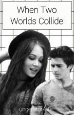 When Two Worlds Collide (A Lab Rats Fanfiction) by ungerator4life