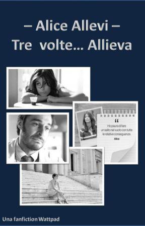 Alice Allevi - Tre volte Allieva (#Wattys2019) by Coach_TVLG
