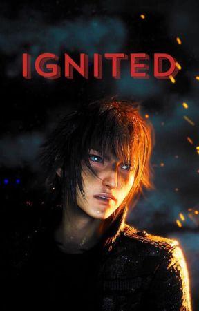 Ignited (Noctis x Reader) Final Fantasy XV by Cheddar7