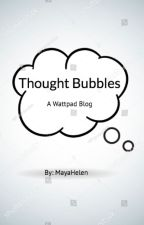 Thought Bubbles: A Wattpad Blog by MayaHelen