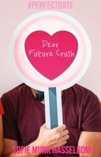 Dear Future Crush #PerfectDate by SofieMunkHasselbom