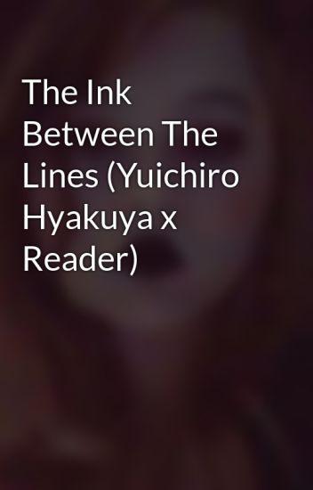 The Ink Between The Lines (Yuichiro Hyakuya x Reader)