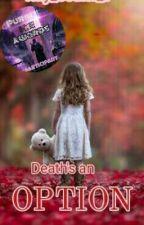 Death's an Option✔(#THEPURPLEICEAWARDS2019) by XxCallMeAnaxX