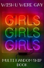 Wish U Were Gay -Multi Fandom by FillieberryMelk