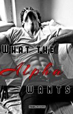 What The Alpha Wants by Mia_Blossoms