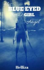 His Blue Eyed Bad Girl Angel (Sinner or Saint) by helliza