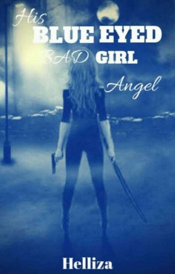 His Blue Eyed Bad Girl Angel (Sinner or Saint)