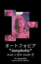 Autophobia - Sana x Fem Reader by Kpop13229
