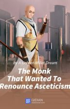 The Monk That Wanted To Renounce Asceticism by RanGepiscca