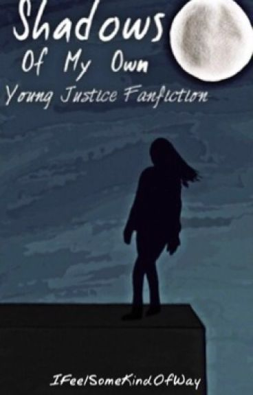 Shadows Of My Own (Young Justice Fanfiction)