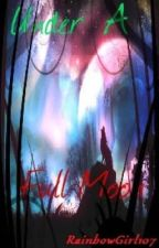 Under A Full Moon (RainbowGirl107 Story) by GamerGirlz47