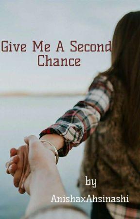 Give Me A Second Chance  ✔️  by AnishaxAhsinashi