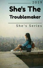 She's The TroubleMaker (Book 1) by Its_Fashionable_Girl