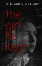 The Girl He Kept by Raven1082