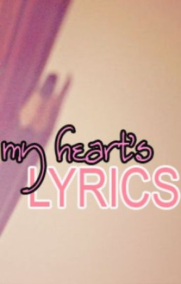 MY HEART'S LYRICS by sweet_encounter