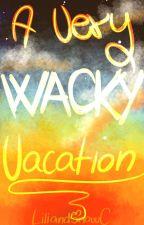 A Very WACKY Vacation by LiliandSnowC
