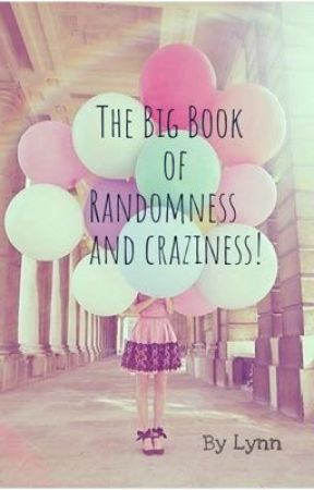 The Big Book of Randomness and Craziness! by The_Bored_Reader_610