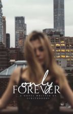 Only Forever by girlyxbooks