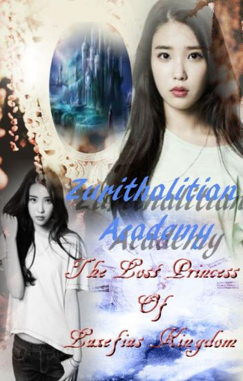 Zurithalitian Academy (The Lost Princess Of Luxefius Kingdom) (ON HOLD)
